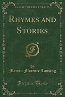 Rhymes and Stories (Classic Reprint)