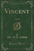 Vincent: A Novel (Classic Reprint)