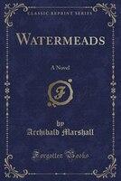 Watermeads: A Novel (Classic Reprint)