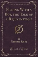 Fishing With a Boy, the Tale of a Rejuvenation (Classic Reprint)