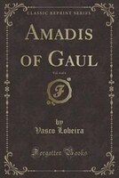 Amadis of Gaul, Vol. 4 of 4 (Classic Reprint)