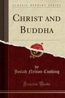 Christ and Buddha (Classic Reprint)