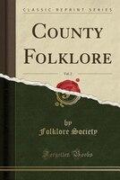 County Folklore, Vol. 2 (Classic Reprint)