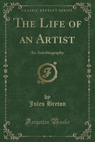 The Life of an Artist: An Autobiography (Classic Reprint)