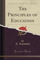 The Principles of Education (Classic Reprint)