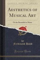 Aesthetics of Musical Art: Or the Beautiful in Music (Classic Reprint)
