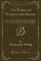 The Works of Washington Irving, Vol. 2 of 2: Containing the Sketch Book; Knickerbocker's History of New York; Bracebridge