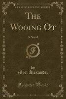 The Wooing Ot: A Novel (Classic Reprint)
