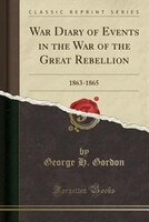 War Diary of Events in the War of the Great Rebellion: 1863-1865 (Classic Reprint)