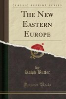 The New Eastern Europe (Classic Reprint)