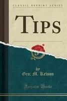 Tips (Classic Reprint)