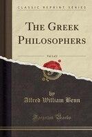 The Greek Philosophers, Vol. 1 of 2 (Classic Reprint)