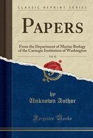 Papers, Vol. 18: From the Department of Marine Biology of the Carnegie Institution of Washington (Classic Reprint)