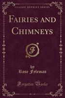 Fairies and Chimneys (Classic Reprint)