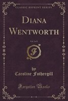 Diana Wentworth, Vol. 2 of 3 (Classic Reprint)