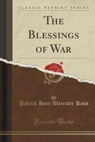 The Blessings of War (Classic Reprint)