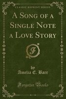 A Song of a Single Note a Love Story (Classic Reprint)