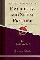 Psychology and Social Practice, Vol. 2 (Classic Reprint)