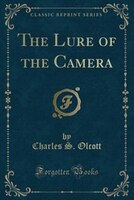 The Lure of the Camera (Classic Reprint)