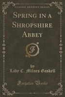 Spring in a Shropshire Abbey (Classic Reprint)