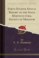 Forty-Fourth Annual Report of the State Horticultural Society of Missouri (Classic Reprint)