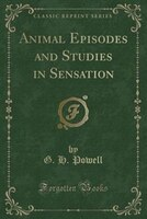 Animal Episodes and Studies in Sensation (Classic Reprint)