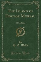 The Island of Doctor Moreau: A Possibility (Classic Reprint)