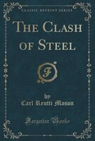 The Clash of Steel (Classic Reprint)