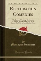 Restoration Comedies: The Parsons Wedding, the London Cuckolds,& Sir Courtly Nice, or It Cannot Be, With an Introduction