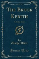 The Brook Kerith: A Syrian Story (Classic Reprint)