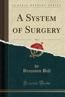 A System of Surgery, Vol. 3 (Classic Reprint)