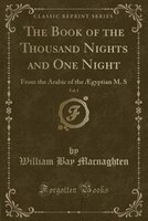 The Book of the Thousand Nights and One Night, Vol. 1: From the Arabic of the AEgyptian M. S (Classic Reprint)