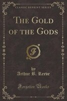 The Gold of the Gods (Classic Reprint)