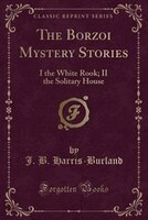 The Borzoi Mystery Stories: I the White Rook; II the Solitary House (Classic Reprint)