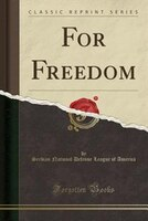 For Freedom (Classic Reprint)