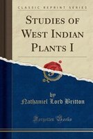 Studies of West Indian Plants I (Classic Reprint)
