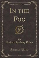 In the Fog (Classic Reprint)