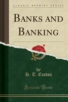 Banks and Banking (Classic Reprint)