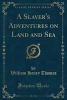 A Slaver's Adventures on Land and Sea (Classic Reprint)