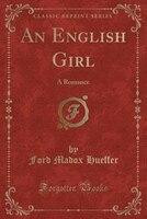 An English Girl: A Romance (Classic Reprint)