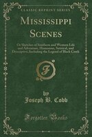 Mississippi Scenes: Or Sketches of Southern and Western Life and Adventure, Humorous, Satirical, and Descriptive, Inclu
