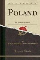Poland: An Historical Sketch (Classic Reprint)
