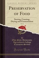 Preservation of Food, Vol. 14: Storing, Canning, Drying and Fermentation (Classic Reprint)
