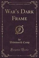 War's Dark Frame (Classic Reprint)