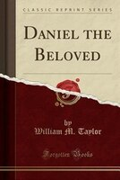 Daniel the Beloved (Classic Reprint)