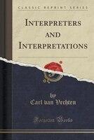 Interpreters and Interpretations (Classic Reprint)