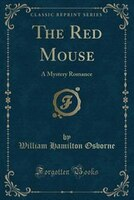 The Red Mouse: A Mystery Romance (Classic Reprint)