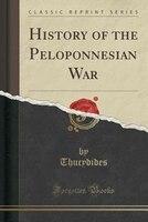 History of the Peloponnesian War (Classic Reprint)