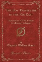 The Boy Travellers in the Far East: Adventures of Two Youths in a Journey to Japan (Classic Reprint)
