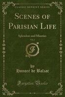 Scenes of Parisian Life, Vol. 2: Splendors and Miseries (Classic Reprint)